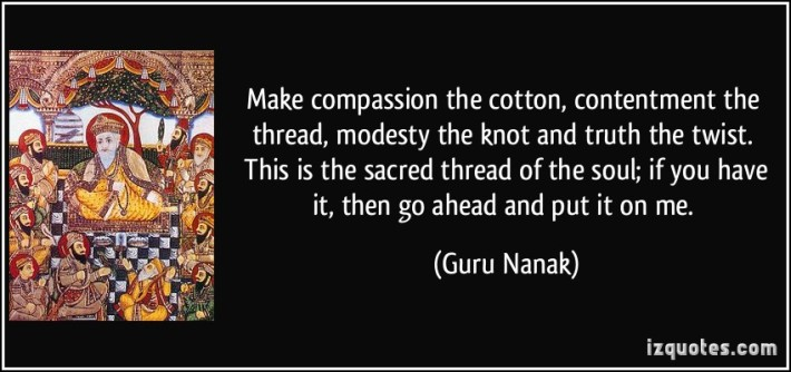 quote-make-compassion-the-cotton-contentment-the-thread-modesty-the-knot-and-truth-the-twist-this-is-guru-nanak-223925