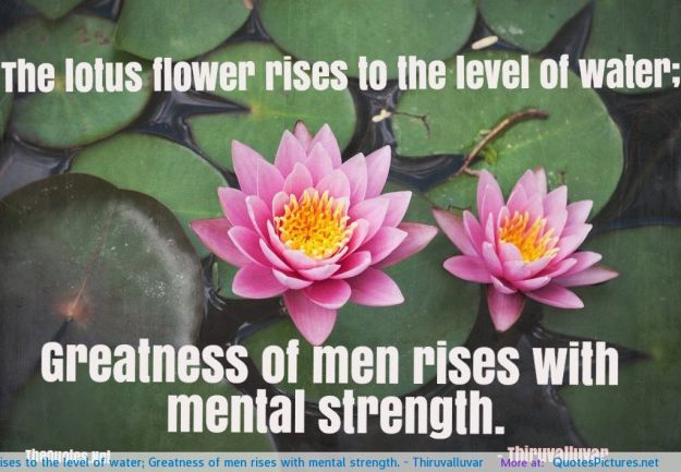 the-lotus-flower-rises-to-the-level-of-water-greatness-of-men-rises-with-mental-strength-thiruvalluvar