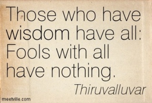 those-who-have-wisdom-have-all-fools-with-all-have-nothing-thiruvalluvar