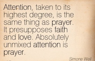 attention-taken-to-its-highest-degree-is-the-same-thing-as-prayer-it-presupposes-faith-and-love-absolutely-unmixed-attention-is-prayer-simone-weil