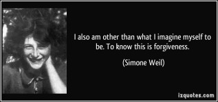 quote-i-also-am-other-than-what-i-imagine-myself-to-be-to-know-this-is-forgiveness-simone-weil-277212