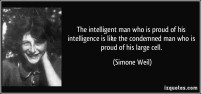 quote-the-intelligent-man-who-is-proud-of-his-intelligence-is-like-the-condemned-man-who-is-proud-of-his-simone-weil-194952