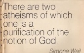 there-are-two-atheisms-of-which-one-is-a-purification-of-the-notion-of-god-simone-weil