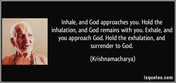 quote-inhale-and-god-approaches-you-hold-the-inhalation-and-god-remains-with-you-exhale-and-you-krishnamacharya-292392